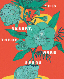 In This Desert There Were Seeds